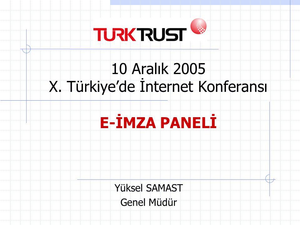 Yüksel SAMAST Genel Müdür 10 Aralık 2005 X. Türkiye'de İnternet Konferansı E-İMZA PANELİ