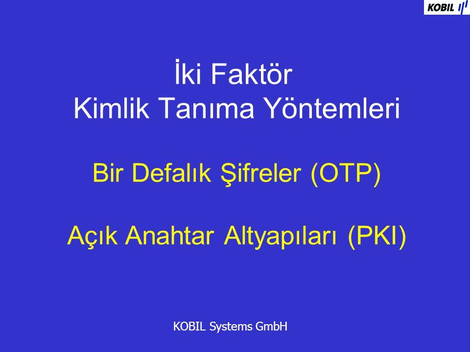 İki Faktör Kimlik Tanıma Yöntemleri Bir Defalık Şifreler (OTP) Açık Anahtar Altyapıları (PKI) KOBIL Systems GmbH