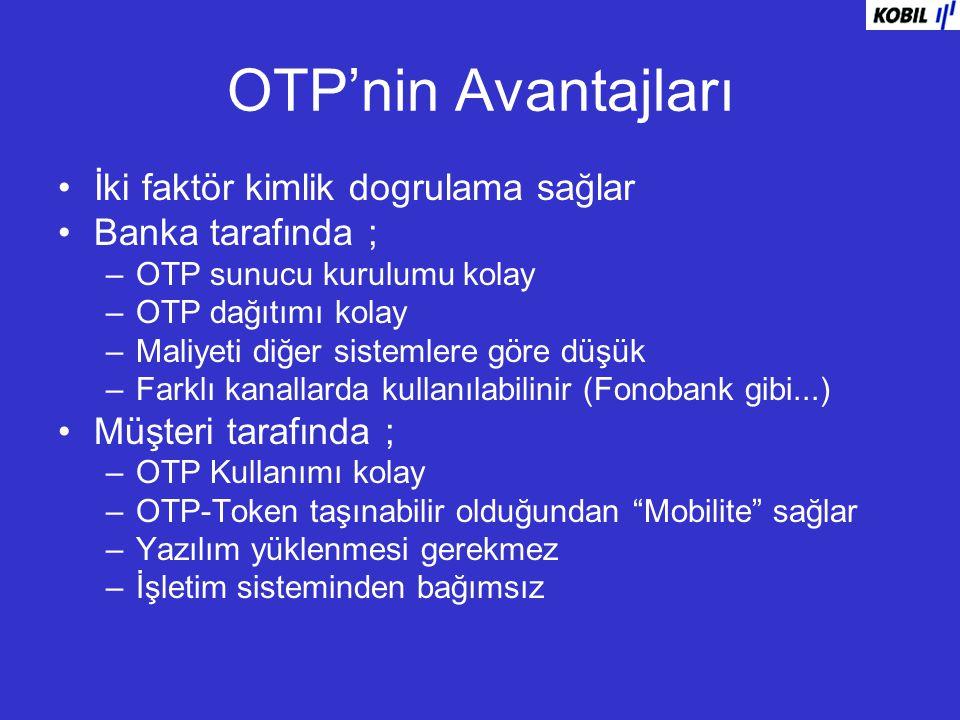 OTP'nin Avantajları İki faktör kimlik dogrulama sağlar Banka tarafında ; –OTP sunucu kurulumu kolay –OTP dağıtımı kolay –Maliyeti diğer sistemlere gör