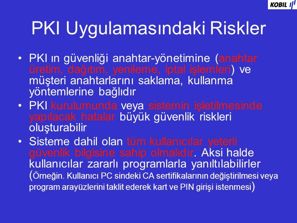 PKI Uygulamasındaki Riskler PKI ın güvenliği anahtar-yönetimine (anahtar üretim, dağıtım, yenileme, iptal işlemleri) ve müşteri anahtarlarını saklama,