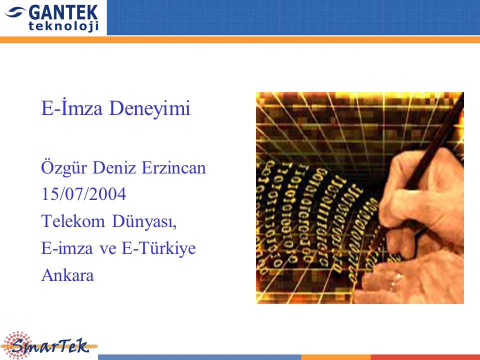E-İmza Deneyimi Özgür Deniz Erzincan 15/07/2004 Telekom Dünyası, E-imza ve E-Türkiye Ankara