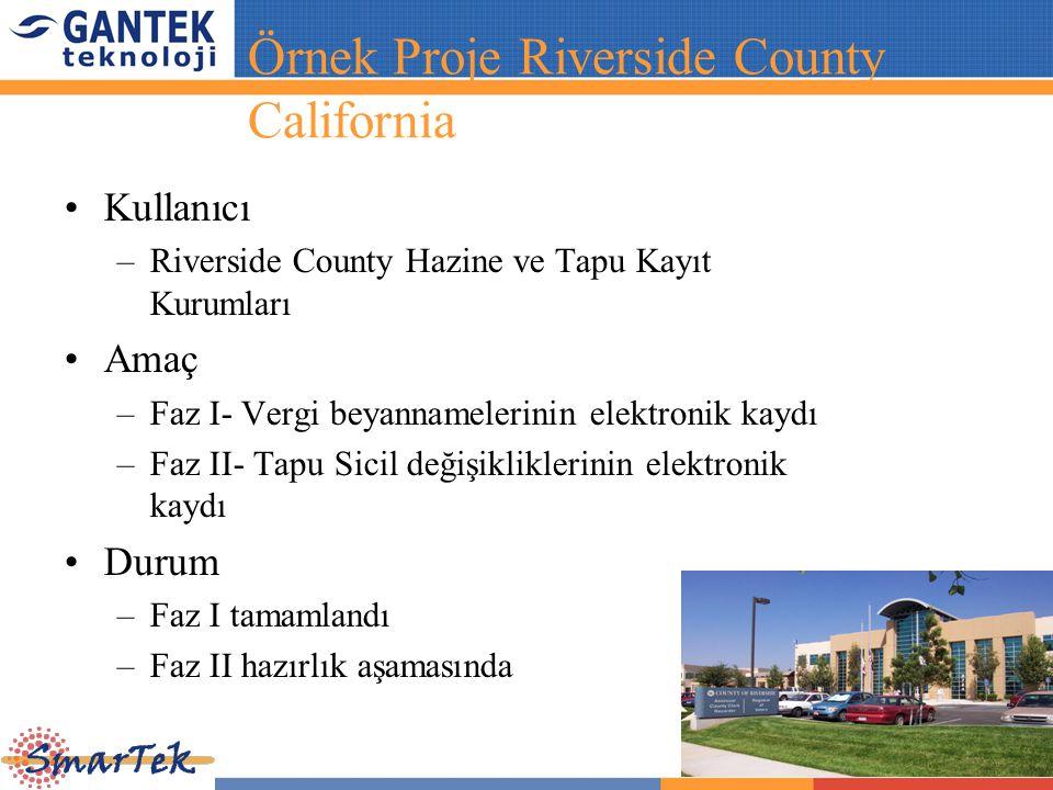 Örnek Proje Riverside County California Kullanıcı –Riverside County Hazine ve Tapu Kayıt Kurumları Amaç –Faz I- Vergi beyannamelerinin elektronik kayd