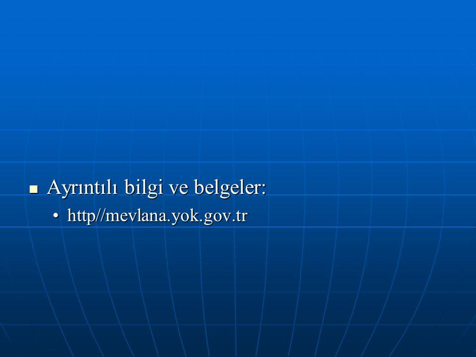 Ayrıntılı bilgi ve belgeler: Ayrıntılı bilgi ve belgeler: http//mevlana.yok.gov.trhttp//mevlana.yok.gov.tr