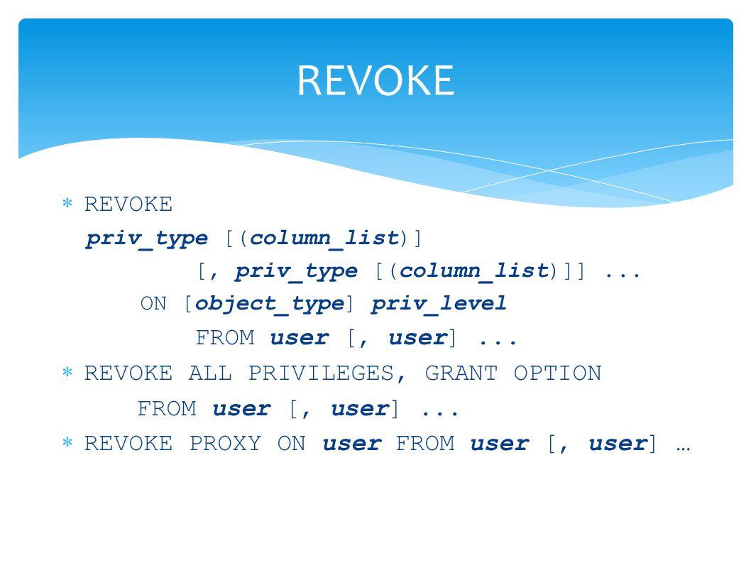  REVOKE priv_type [(column_list)] [, priv_type [(column_list)]]... ON [object_type] priv_level FROM user [, user]...  REVOKE ALL PRIVILEGES, GRANT O