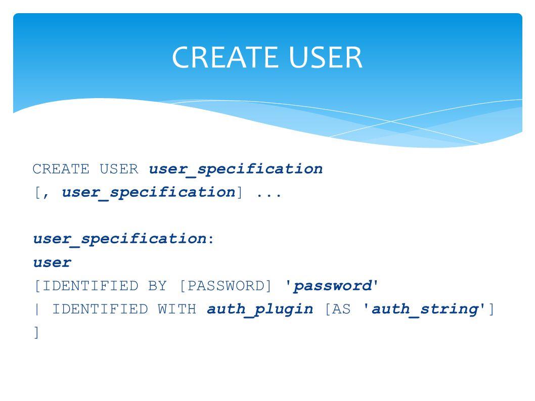 CREATE USER 'emin @ localhost IDENTIFIED BY 'sifre ;  CREATE USER 'superadmin'@'%' IDENTIFIED 'zorsifre';  CREATE USER 'kullanici'@'%.balikesir.edu.tr' IDENTIFIED 'sifre';  INSERT INTO user (host,user,password) VALUES( localhost ,'kullanici ,PASSWORD('sifre')); CREATE USER