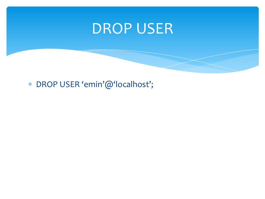  DROP USER 'emin'@'localhost'; DROP USER