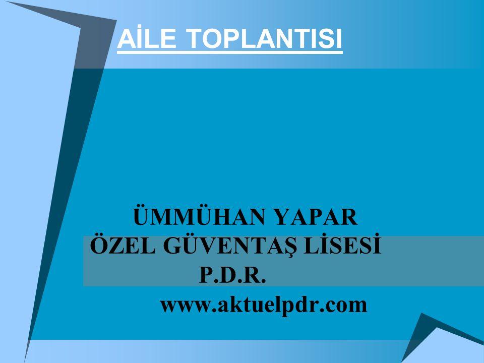 AİLE TOPLANTISI ÜMMÜHAN YAPAR ÖZEL GÜVENTAŞ LİSESİ P.D.R. www.aktuelpdr.com