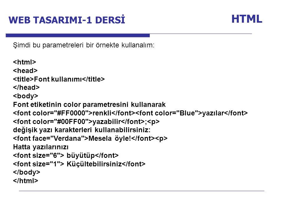 Internet Programcılığı -1 Dersi HTML Şimdi bu parametreleri bir örnekte kullanalım: Font kullanımı Font etiketinin color parametresini kullanarak renkli yazılar yazabilir ; değişik yazı karakterleri kullanabilirsiniz: Mesela öyle.