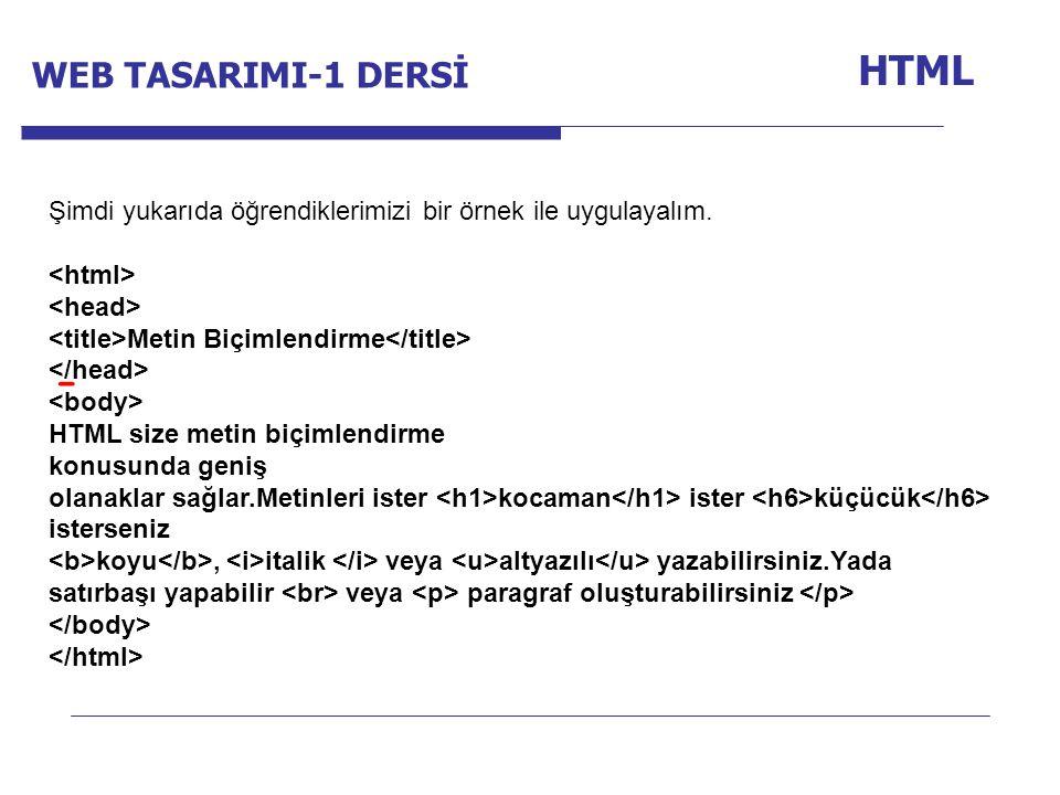 Internet Programcılığı -1 Dersi HTML Şimdi yukarıda öğrendiklerimizi bir örnek ile uygulayalım. Metin Biçimlendirme HTML size metin biçimlendirme konu