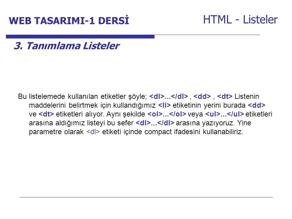 Internet Programcılığı -1 Dersi HTML - Listeler 3. Tanımlama Listeler Bu listelemede kullanılan etiketler şöyle;...,, Listenin maddelerini belirtmek i