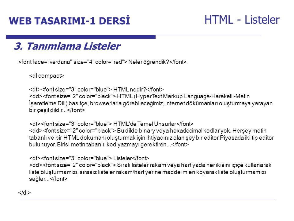 Internet Programcılığı -1 Dersi HTML - Listeler 3. Tanımlama Listeler Neler öğrendik? HTML nedir? HTML (HyperText Markup Language-Hareketli-Metin İşar