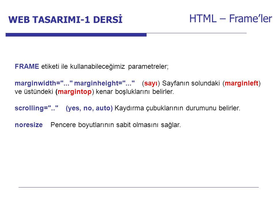 Internet Programcılığı -1 Dersi HTML – Frame'ler FRAME etiketi ile kullanabileceğimiz parametreler; marginwidth= ... marginheight= ... (sayı) Sayfanın solundaki (marginleft) ve üstündeki (margintop) kenar boşluklarını belirler.