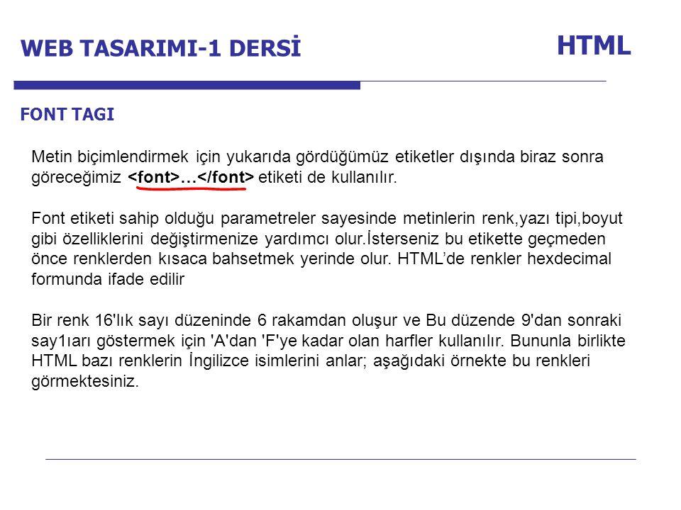 Internet Programcılığı -1 Dersi HTML FONT TAGI Metin biçimlendirmek için yukarıda gördüğümüz etiketler dışında biraz sonra göreceğimiz … etiketi de kullanılır.