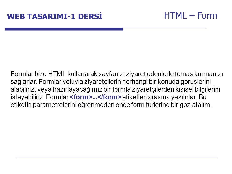 Internet Programcılığı -1 Dersi HTML – Form Formlar bize HTML kullanarak sayfanızı ziyaret edenlerle temas kurmanızı sağlarlar. Formlar yoluyla ziyare