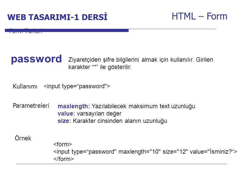 """Internet Programcılığı -1 Dersi HTML – Form Ziyaretçiden şifre bilgilerini almak için kullanılır. Girilen karakter """"*"""" ile gösterilir. Form Türleri pa"""