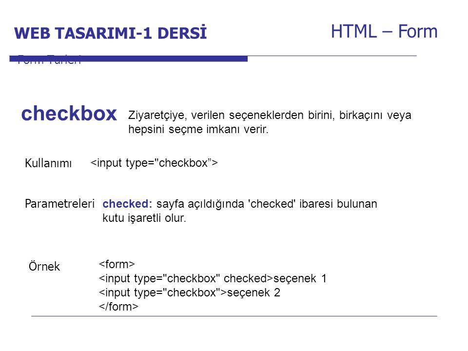 Internet Programcılığı -1 Dersi HTML – Form Ziyaretçiye, verilen seçeneklerden birini, birkaçını veya hepsini seçme imkanı verir. Form Türleri checkbo