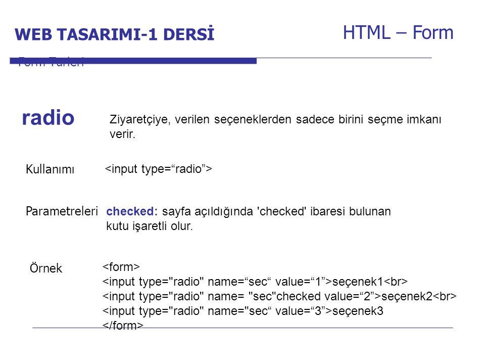 Internet Programcılığı -1 Dersi HTML – Form Ziyaretçiye, verilen seçeneklerden sadece birini seçme imkanı verir. Form Türleri radio Kullanımı Parametr