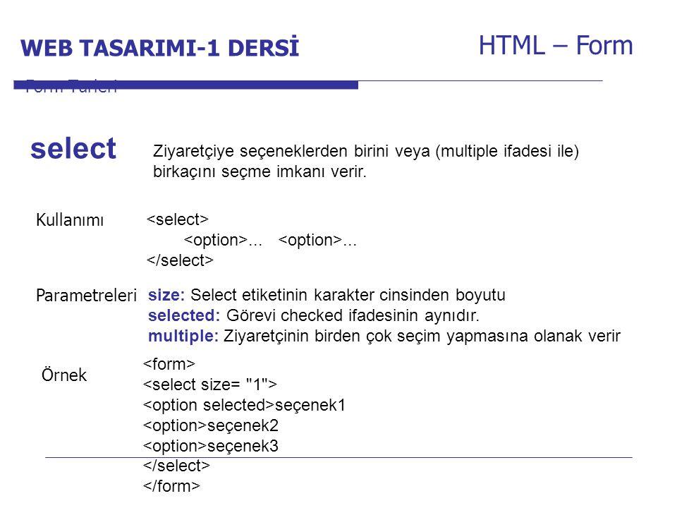 Internet Programcılığı -1 Dersi HTML – Form Ziyaretçiye seçeneklerden birini veya (multiple ifadesi ile) birkaçını seçme imkanı verir. Form Türleri se