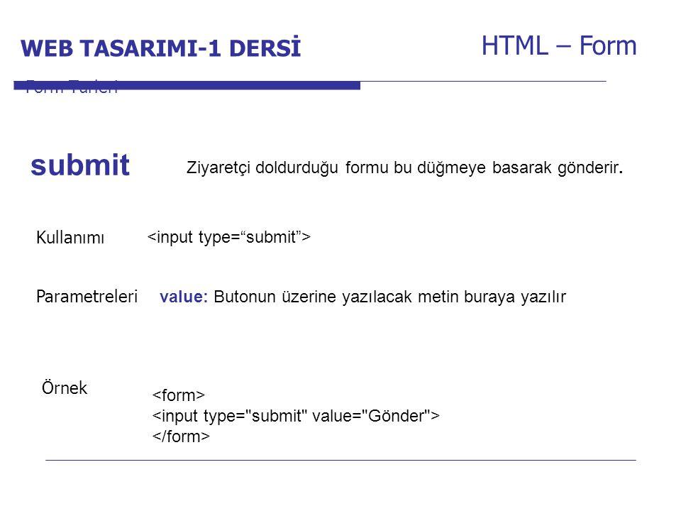 Internet Programcılığı -1 Dersi HTML – Form Ziyaretçi doldurduğu formu bu düğmeye basarak gönderir. Form Türleri submit Kullanımı Parametreleri value: