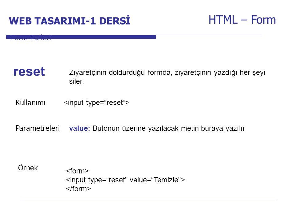 Internet Programcılığı -1 Dersi HTML – Form Ziyaretçinin doldurduğu formda, ziyaretçinin yazdığı her şeyi siler. Form Türleri reset Kullanımı Parametr