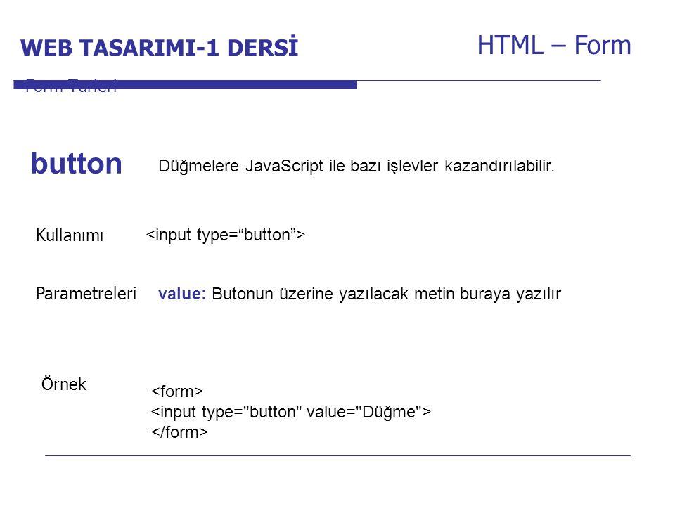 Internet Programcılığı -1 Dersi HTML – Form Düğmelere JavaScript ile bazı işlevler kazandırılabilir. Form Türleri button Kullanımı Parametreleri value