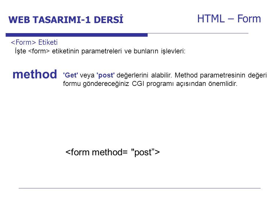 Internet Programcılığı -1 Dersi HTML – Form 'Get' veya 'post' değerlerini alabilir. Method parametresinin değeri formu göndereceğiniz CGI programı açı