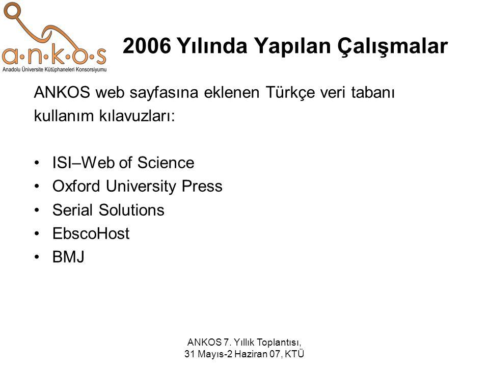 ANKOS 7. Yıllık Toplantısı, 31 Mayıs-2 Haziran 07, KTÜ 2006 Yılında Yapılan Çalışmalar ANKOS web sayfasına eklenen Türkçe veri tabanı kullanım kılavuz