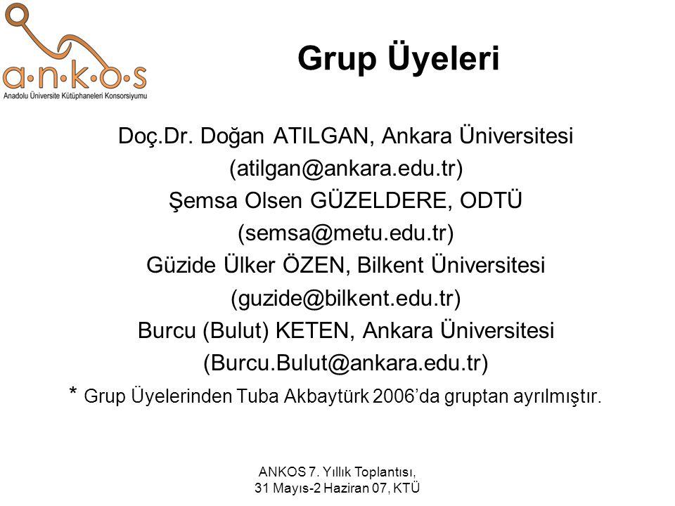 ANKOS 7. Yıllık Toplantısı, 31 Mayıs-2 Haziran 07, KTÜ Grup Üyeleri Doç.Dr. Doğan ATILGAN, Ankara Üniversitesi (atilgan@ankara.edu.tr) Şemsa Olsen GÜZ