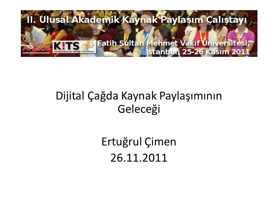 Dijital Çağda Kaynak Paylaşımının Geleceği Ertuğrul Çimen 26.11.2011