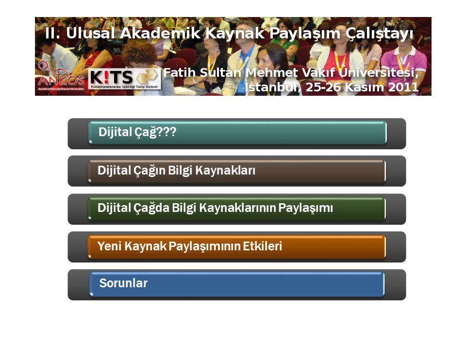 Dijital Çağ???Dijital Çağın Bilgi KaynaklarıDijital Çağda Bilgi Kaynaklarının PaylaşımıYeni Kaynak Paylaşımının Etkileri Sorunlar