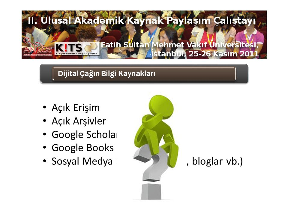 Açık Erişim Açık Arşivler Google Scholar Google Books Sosyal Medya (paylaşım ağları, bloglar vb.)