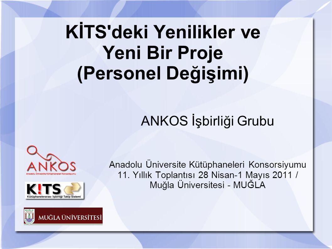 KİTS'deki Yenilikler ve Yeni Bir Proje (Personel Değişimi) ANKOS İşbirliği Grubu Anadolu Üniversite Kütüphaneleri Konsorsiyumu 11. Yıllık Toplantısı 2