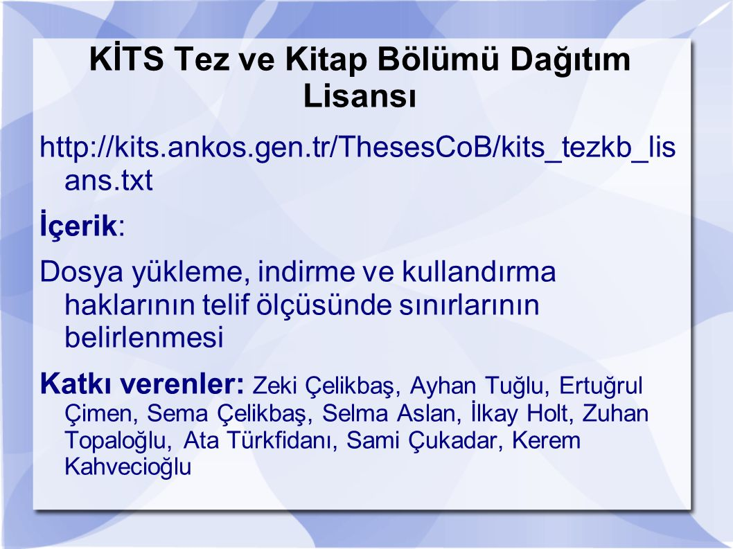 KİTS Tez ve Kitap Bölümü Dağıtım Lisansı http://kits.ankos.gen.tr/ThesesCoB/kits_tezkb_lis ans.txt İçerik: Dosya yükleme, indirme ve kullandırma hakla