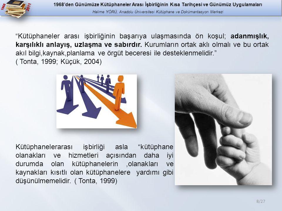1968 2011 8/27 Kütüphaneler arası işbirliğinin başarıya ulaşmasında ön koşul; adanmışlık, karşılıklı anlayış, uzlaşma ve sabırdır.