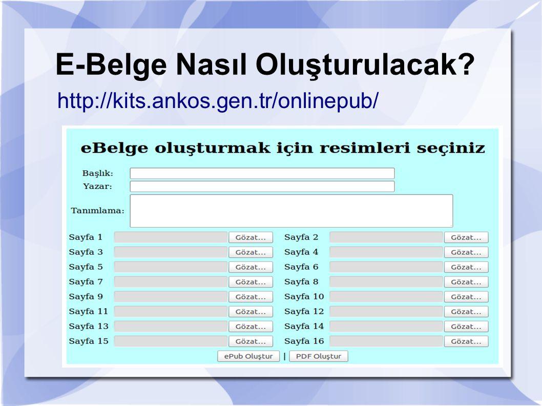 E-Belge Nasıl Oluşturulacak? http://kits.ankos.gen.tr/onlinepub/