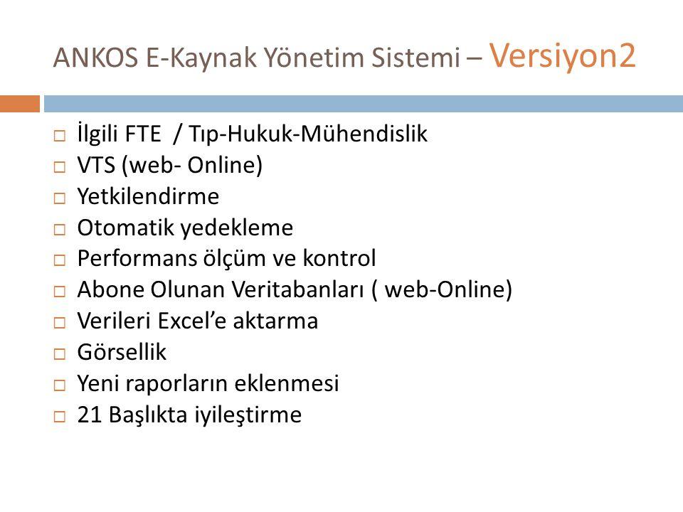 ANKOS E-Kaynak Yönetim Sistemi – Versiyon2  İlgili FTE / Tıp-Hukuk-Mühendislik  VTS (web- Online)  Yetkilendirme  Otomatik yedekleme  Performans