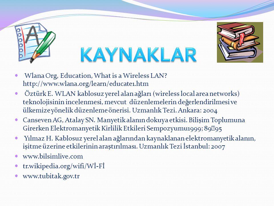Wlana Org, Education, What is a Wireless LAN.http://www.wlana.org/learn/educate1.htm Öztürk E.