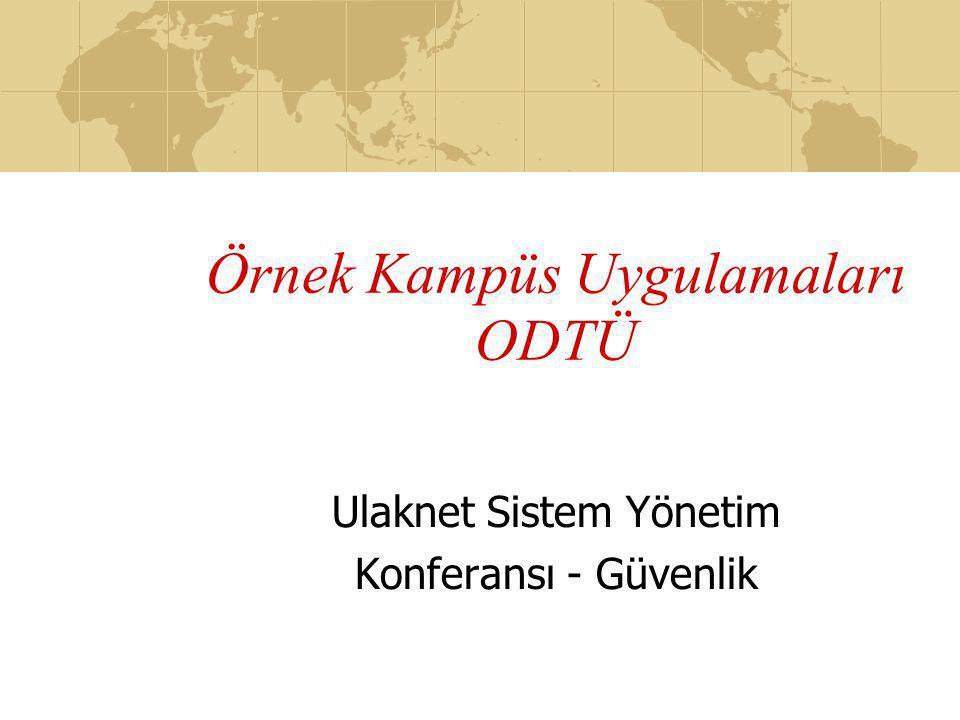 Örnek Kampüs Uygulamaları ODTÜ Ulaknet Sistem Yönetim Konferansı - Güvenlik