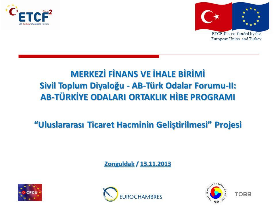 ETCF-II is co-funded by the European Union and Turkey TOBB Bir bakışta projemiz; Proje lideri; Çaycuma Ticaret ve Sanayi Odası Proje ortağı; Voka Ticaret ve Sanayi Odası Bütçe; 127.731,33 Euro Süre; 12 Ay (projemizin son ayındayız)