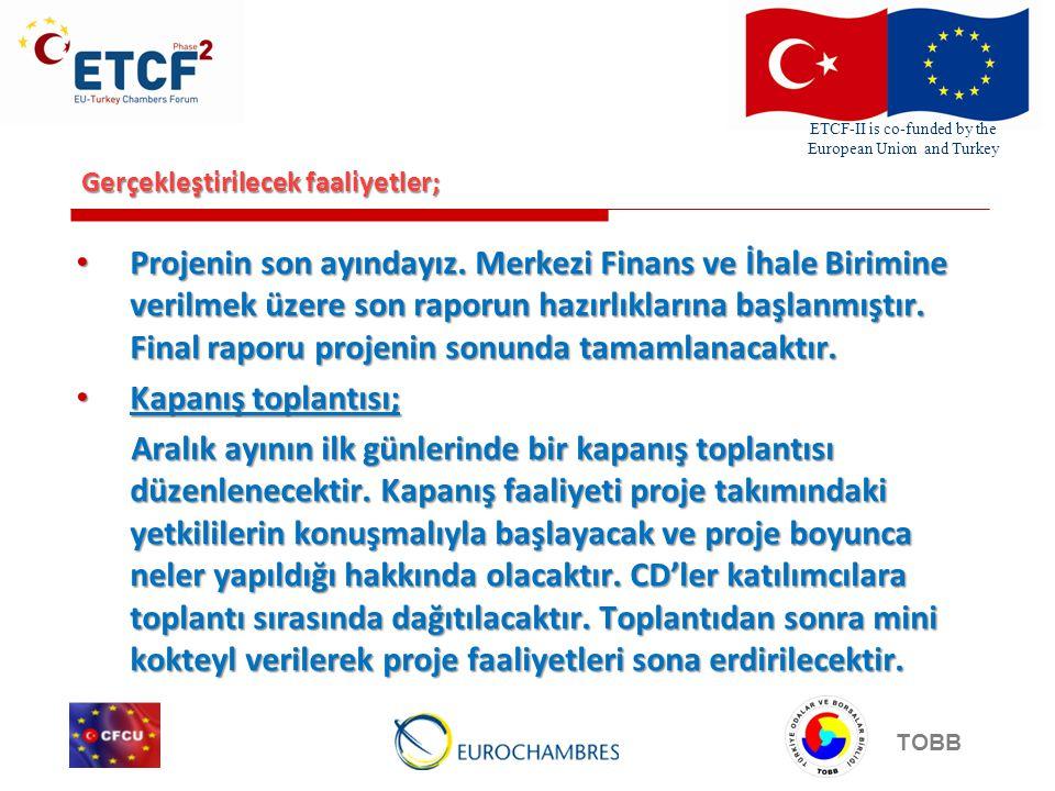ETCF-II is co-funded by the European Union and Turkey TOBB Gerçekleştirilecek faaliyetler; Projenin son ayındayız. Merkezi Finans ve İhale Birimine ve