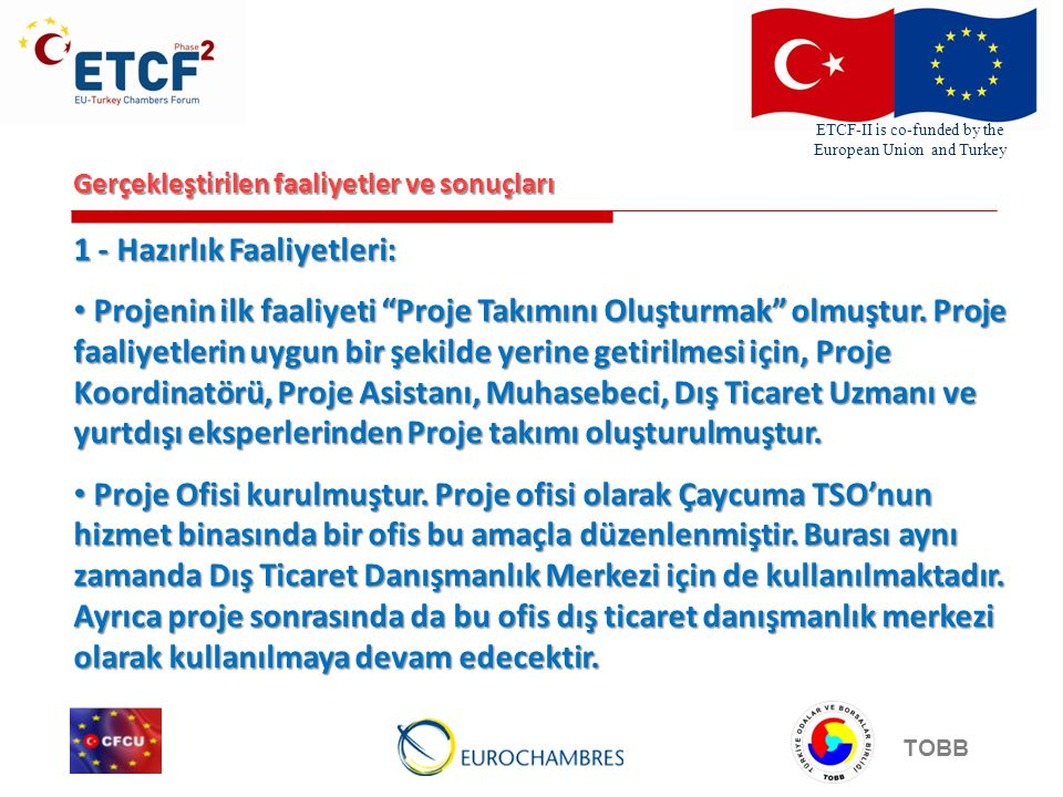 ETCF-II is co-funded by the European Union and Turkey TOBB Gerçekleştirilen faaliyetler ve sonuçları 1 - Hazırlık Faaliyetleri: Projenin ilk faaliyeti