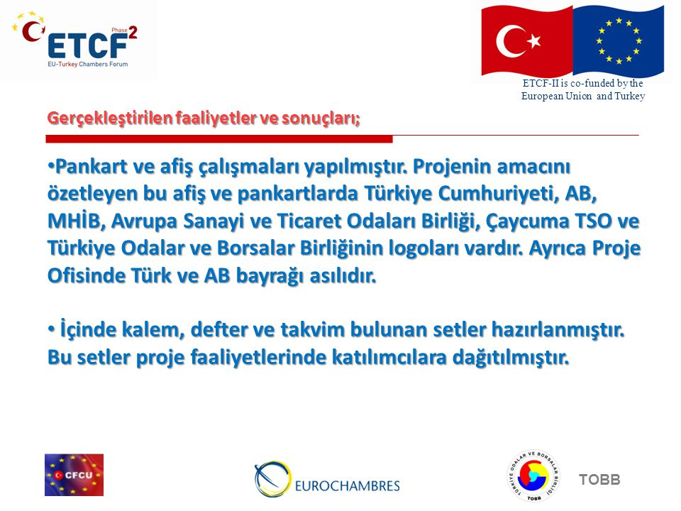 ETCF-II is co-funded by the European Union and Turkey TOBB Gerçekleştirilen faaliyetler ve sonuçları; Pankart ve afiş çalışmaları yapılmıştır.