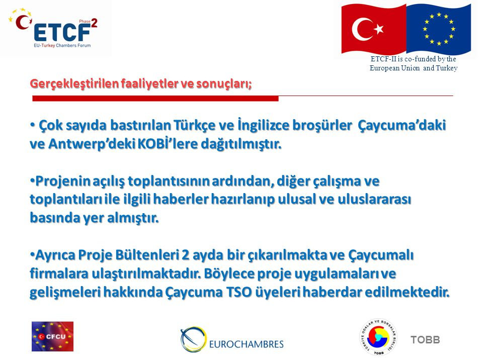 ETCF-II is co-funded by the European Union and Turkey TOBB Gerçekleştirilen faaliyetler ve sonuçları; Çok sayıda bastırılan Türkçe ve İngilizce broşür