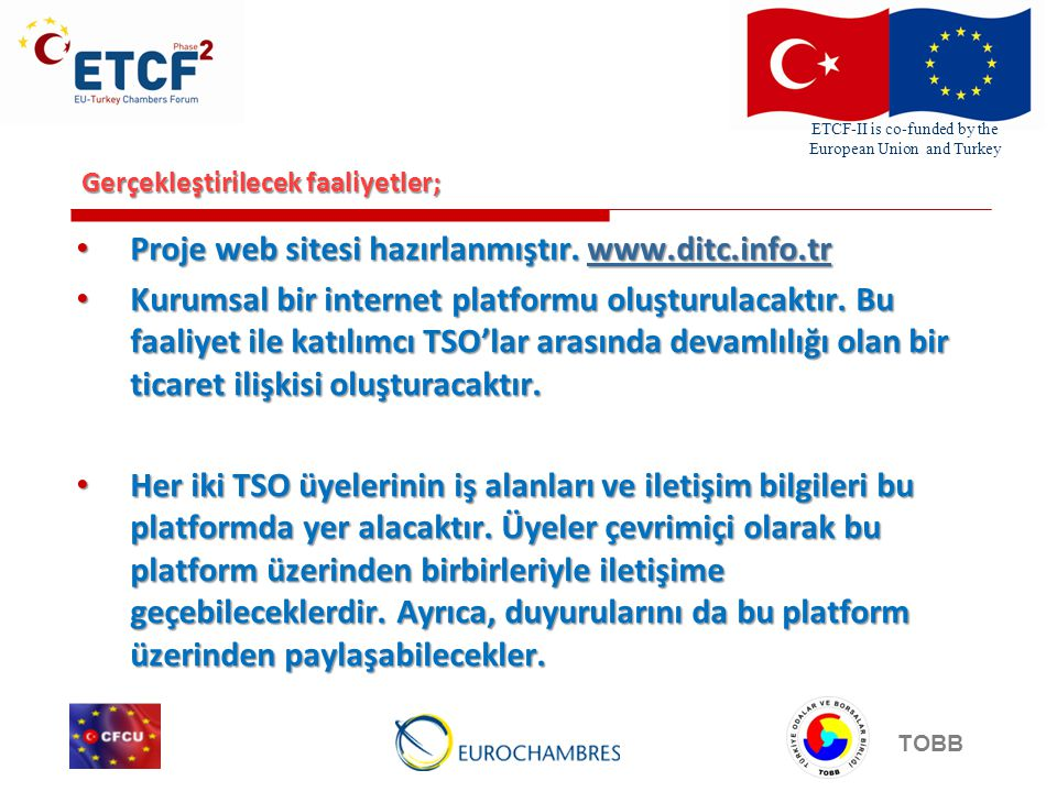 ETCF-II is co-funded by the European Union and Turkey TOBB Gerçekleştirilecek faaliyetler; Proje web sitesi hazırlanmıştır.