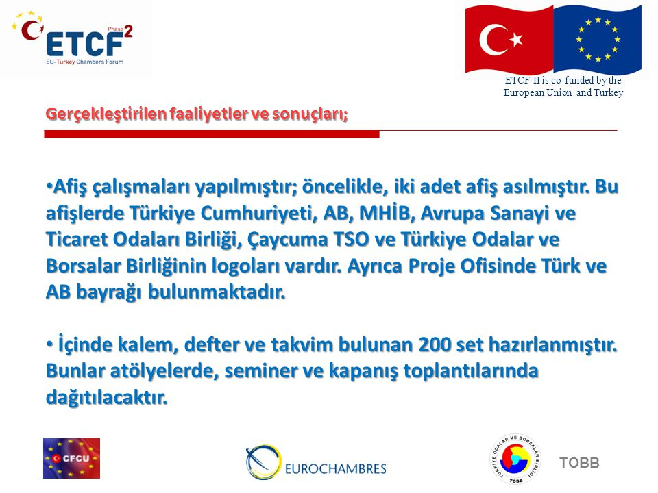 ETCF-II is co-funded by the European Union and Turkey TOBB Gerçekleştirilen faaliyetler ve sonuçları; Afiş çalışmaları yapılmıştır; öncelikle, iki ade
