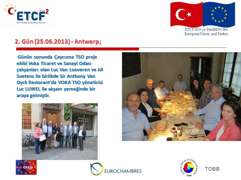 ETCF-II is co-funded by the European Union and Turkey TOBB 2. Gün (25.06.2013) - Antwerp; Günün sonunda Çaycuma TSO proje ekibi Voka Ticaret ve Sanayi
