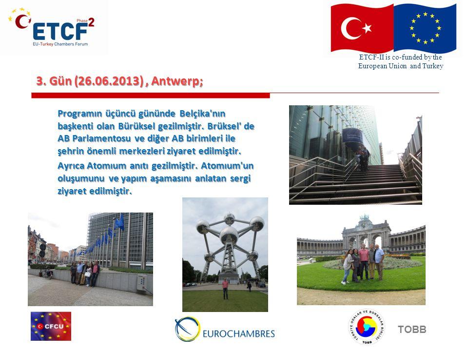 ETCF-II is co-funded by the European Union and Turkey TOBB 3. Gün (26.06.2013), Antwerp; Programın üçüncü gününde Belçika'nın başkenti olan Bürüksel g