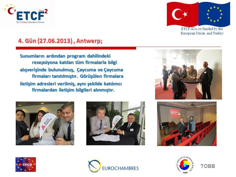 ETCF-II is co-funded by the European Union and Turkey TOBB 4. Gün (27.06.2013), Antwerp; Sunumların ardından program dahilindeki resepsiyona katılan t