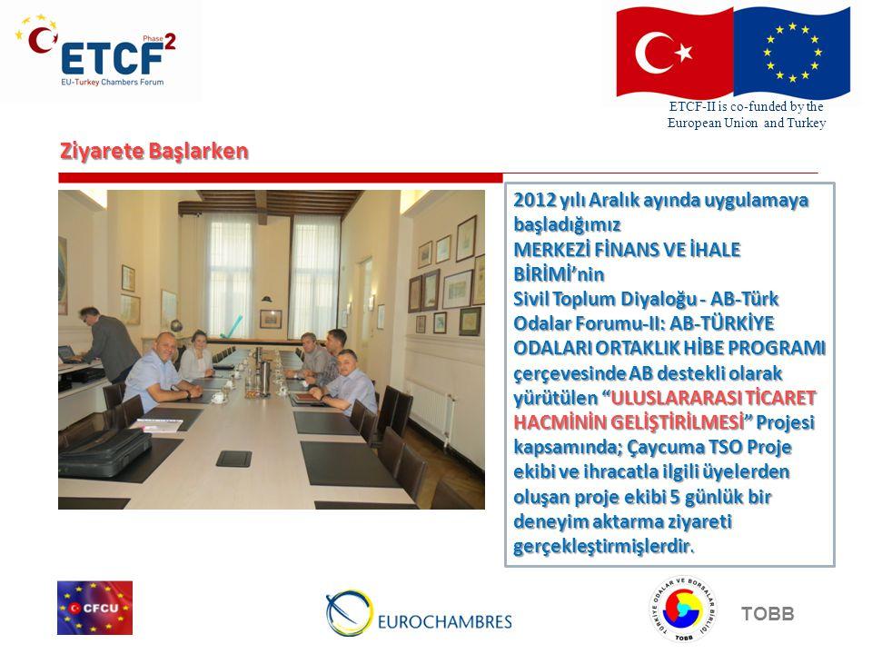 ETCF-II is co-funded by the European Union and Turkey TOBB Ziyarete Başlarken Proje ortağımız olan Voka Ticaret ve Sanayi Odası'nın faaliyet gösterdiği Belçika'nın Antwerp şehrine düzenlenen bu ziyaret 24-28 Haziran 2013 tarihleri arasında yoğun bir programla ve olumlu deneyimlerle tamamlanmıştır.