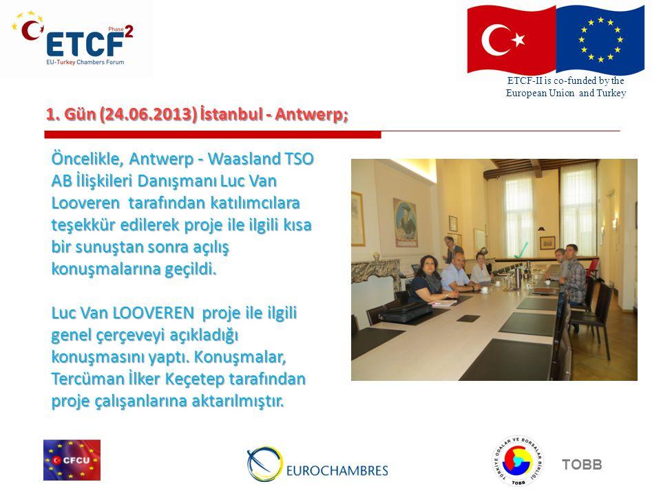 ETCF-II is co-funded by the European Union and Turkey TOBB 1. Gün (24.06.2013) İstanbul - Antwerp; Öncelikle, Antwerp - Waasland TSO AB İlişkileri Dan